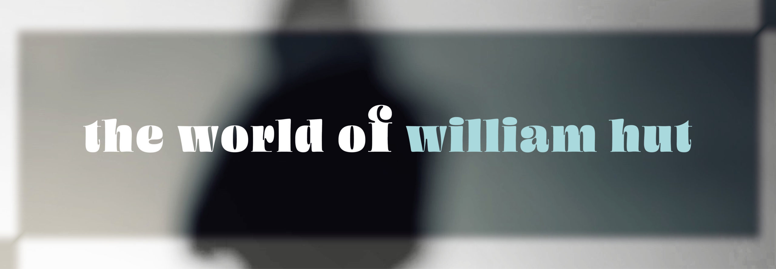 The World of William Hut